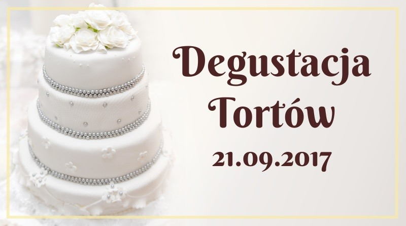 Spotkanie Degustacyjne Tortów 21.09.2017 r.
